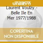 Laurent Voulzy - Belle Ile En Mer 1977/1988 cd musicale di Laurent Voulzy