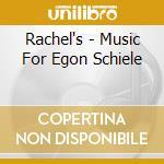 Rachel's - Music For Egon Schiele cd musicale di RACHEL'S