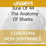 June Of 44 - The Anatomy Of Sharks cd musicale di JUNE OF 44