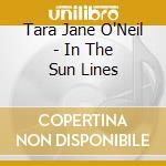 Tara Jane O'Neil - In The Sun Lines cd musicale di O'NEIL TARA JANE