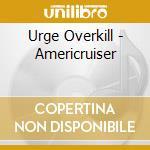 Urge Overkill - Americruiser cd musicale di URGE OVERKILL