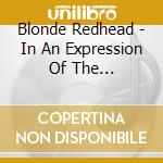 Blonde Redhead - In An Expression Of The Inexpressible cd musicale di BLONDE REDHEAD