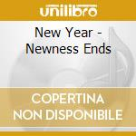 CD - NEW YEAR - NEWNESS ENDS cd musicale di NEW YEAR