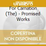 PROMISED WORKS cd musicale di THE FOR CARNATION