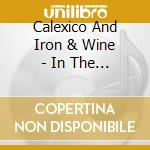 Calexico/Iron & Wine - In The Reins cd musicale di CALEXICO & IRON AND WINE