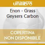 Enon - Grass Geysers Carbon cd musicale di ENON