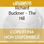 HILL                                      cd musicale di BUCKNER RICHARD