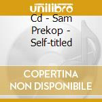 CD - SAM PREKOP - SELF-TITLED cd musicale di SAM PREKOP
