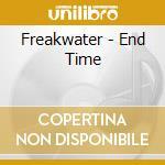 Freakwater - End Time cd musicale di FREAKWATER