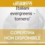 Italiani evergreens - tornero' cd musicale