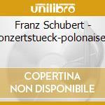 Schubert, F. - Konzertstueck-polonaise-r cd musicale di Schubert