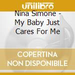 Nina Simone - My Baby Just Cares For Me cd musicale di Nina Simone