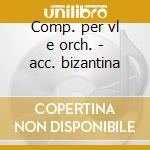 Comp. per vl e orch. - acc. bizantina cd musicale di Schubert