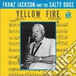 Franz Jackson & The Salty Dogs - Yellow Fire cd musicale di Franz jackson & the salty dogs