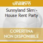 Sunnyland Slim - House Rent Party cd musicale di SUNNYLAND SLIM