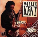 Willie Kent - Too Hurt To Cry cd musicale di Willie Kent
