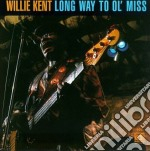 Willie Kent - Long Way To Ol'miss cd musicale di Willie Kent