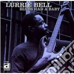 Lurrie Bell - Blues Had A Baby cd musicale di Bell Lurrie