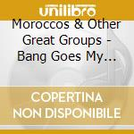Moroccos & Other Great Groups - Bang Goes My Heart cd musicale di MOROCCOS