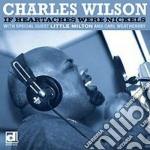 Charles Wilson - If Heartaches Were Nickel cd musicale di Wilson Charles