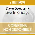 Dave Specter - Live In Chicago cd musicale di SPECTER DAVE