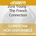 Zora Young - The French Connection cd musicale di YOUNG ZORA