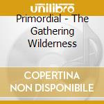 Primordial - The Gathering Wilderness cd musicale di PRIMORDIAL