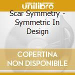 Scar Symmetry - Symmetric In Design cd musicale di Symmetry Scar