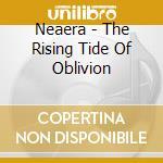 Neaera - The Rising Tide Of Oblivion cd musicale di NEAERA