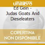 Ed Gein - Judas Goats And Dieseleaters cd musicale