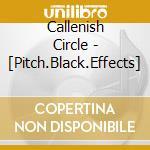 PITCH.BLACK.EFFECTS cd musicale di CALLENISH CIRCLE