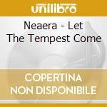 Neaera - Let The Tempest Come cd musicale di NEAERA