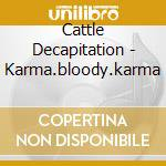 Cattle Decapitation - Karma.bloody.karma cd musicale di Decapitation Cattle