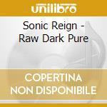 RAW DARK PURE cd musicale di Reign Sonic