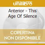 Anterior - This Age Of Silence cd musicale di ANTERIOR