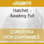 Hatchet - Awaiting Evil cd musicale di HATCHET