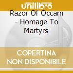 Razor Of Occam - Homage To Martyrs cd musicale di RAZOR OF OCCAM