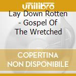 Lay Down Rotten - Gospel Of The Wretched cd musicale di LAY DOWN ROTTEN