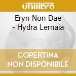 Eryn Non Dae - Hydra Lernaia cd musicale di ERYN NON DAE
