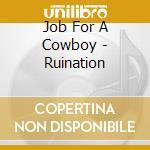 Job For A Cowboy - Ruination cd musicale di JOB FOR A COWBOY