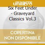 Six Feet Under - Graveyard Classics Vol.3 cd musicale di SIX FEET UNDER