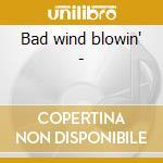 Bad wind blowin' - cd musicale di Roux Delta
