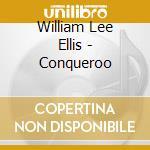 William Lee Ellis - Conqueroo cd musicale di William lee ellis