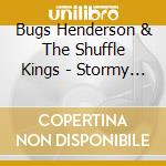 Bugs Henderson & The Shuffle Kings - Stormy Love cd musicale di Bugs henderson & the