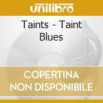 Taints - Taint Blues cd musicale di TAINTS