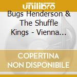 Bugs Henderson & The Shuffle Kings - Vienna Calling cd musicale di HENDERSON BUGS & THE