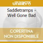 Saddletramps - Well Gone Bad cd musicale di Saddletramps The