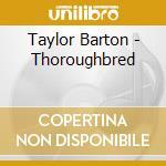 Taylor Barton - Thoroughbred cd musicale di Barton Taylor