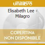 Elisabeth Lee - Milagro cd musicale di Lee Elizabeth