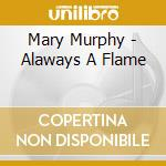 Mary Murphy - Alaways A Flame cd musicale di Murphy Mary